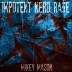 Geek Music Review: 'Impotent Nerd Rage' by Mikey Mason